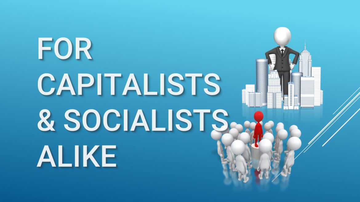 For Capitalist and Socialists alike