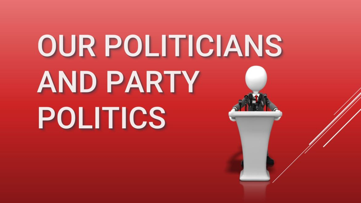 Our politicians and party politics