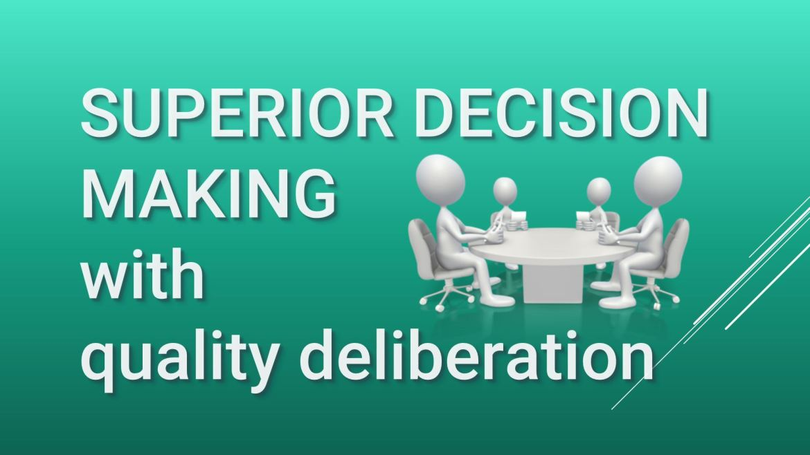 Superior decision making with quality deliberation